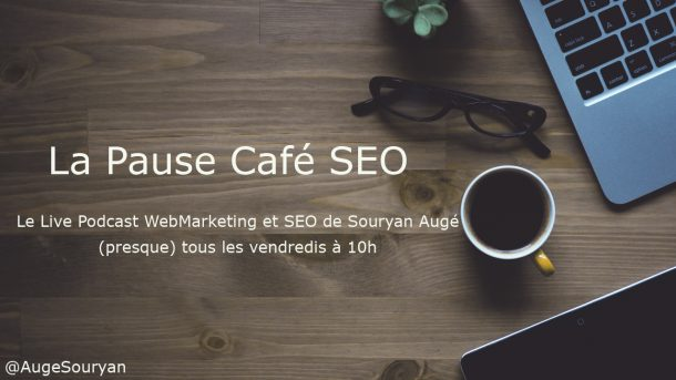 La Pause Café SEO du vendredi 07 Avril 2017