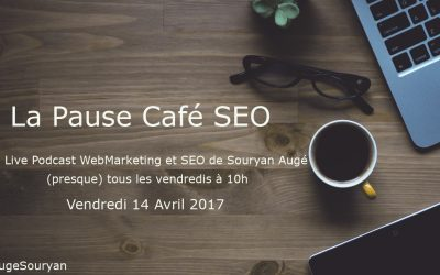 La Pause Café SEO du Vendredi 14 Avril 2017
