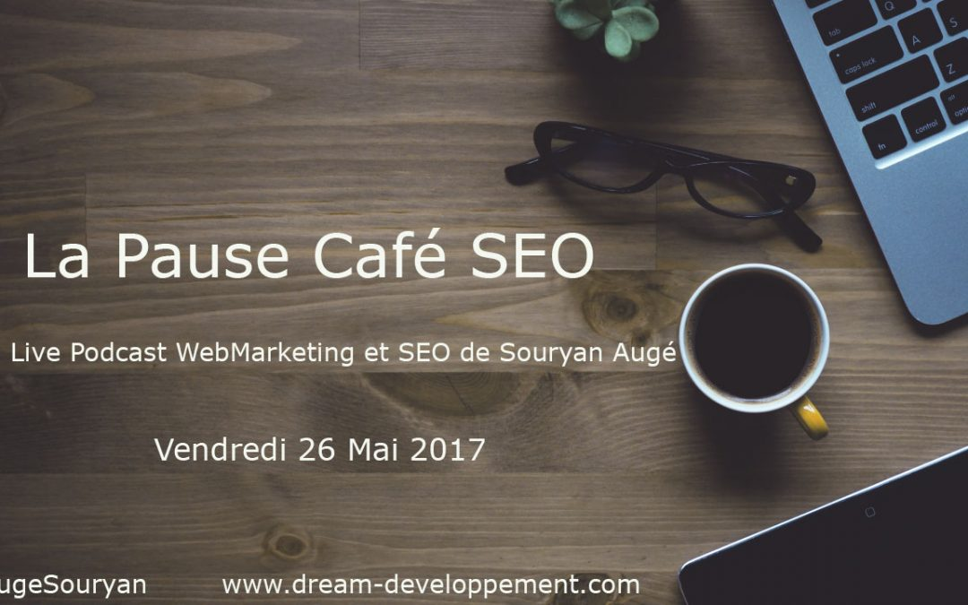La Pause Café SEO du vendredi 26 Mai 2017 : marketing et Google + SEO et Google = Google roi du monde