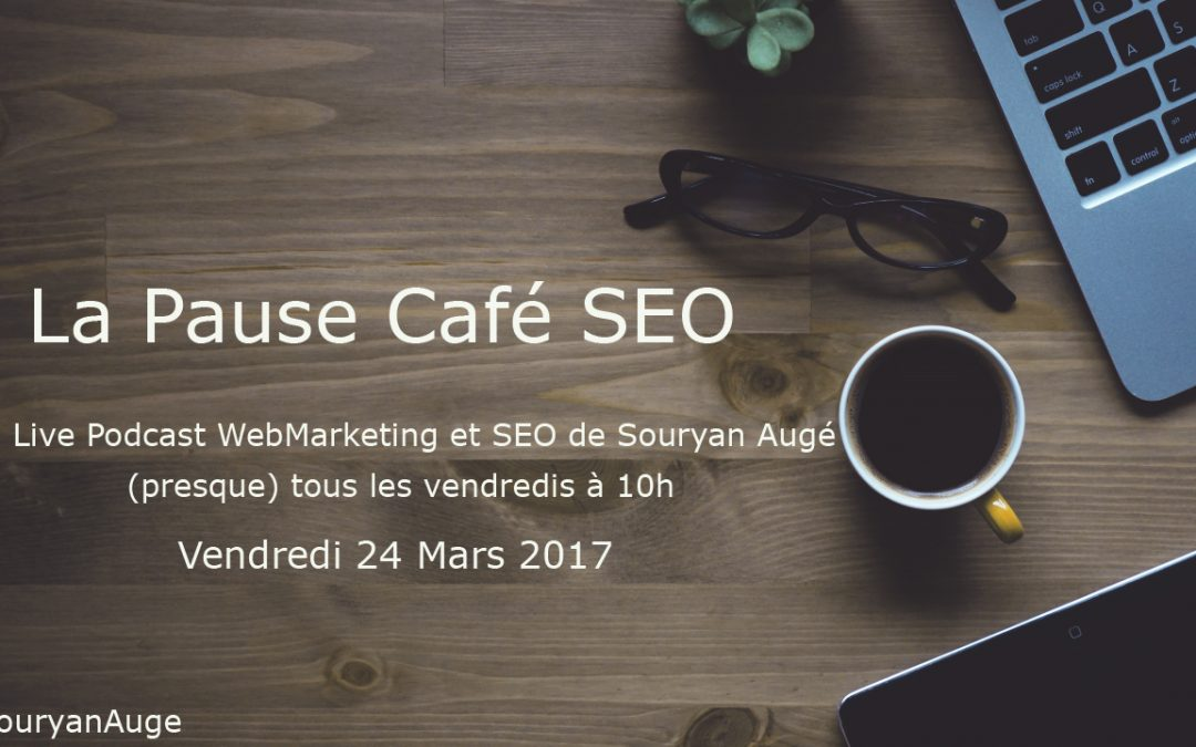 Pause Café SEO du Vendredi 24 Mars 2017