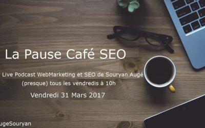Pause Café SEO du vendredi 31 Mars 2017