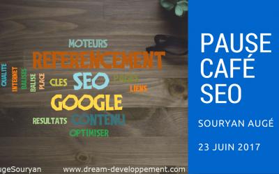 Pause Café SEO du vendredi 23 Juin 2017 : récap SEO et Webmarketing de la semaine